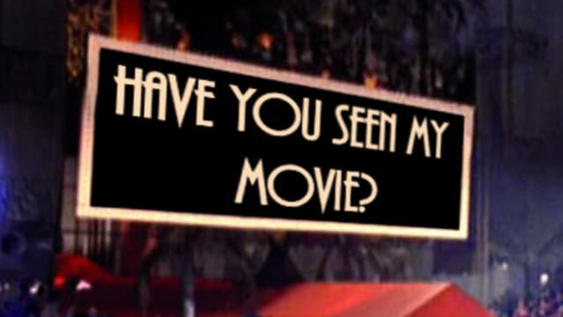 Filmplakat til Have you seen my movie